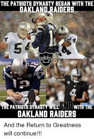 Oakland Raiders Memes - the patriots dynasty began with the oakland raiders on onefamiy end