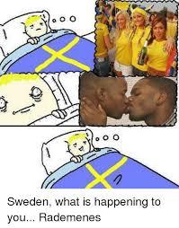Sweden Meme - o o o o o o sweden what is happening to you rademenes meme on me me