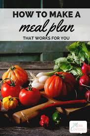 how to make a meal plan that works for your family meals easy