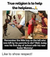 Religion Meme - true religion is to help the helpless remember the little boy on