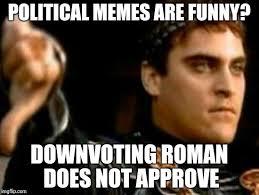 Funny Political Memes - downvoting roman meme imgflip