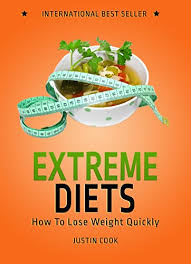 extreme diets how to lose weight quickly kindle edition by