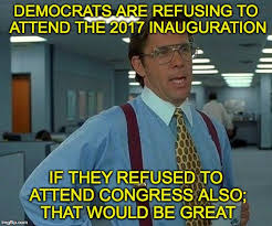 Democrat Memes - that would be great meme imgflip
