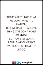 picture quotes let it go let go quotes there are things that we don u0027t want to happen but