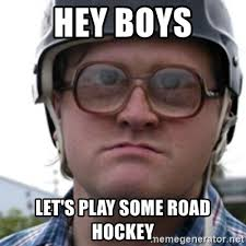 Hockey Meme Generator - hey boys let s play some road hockey bubbles trailer park boy