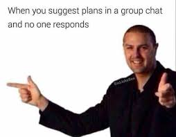 Group Chat Meme - dopl3r com memes when you suggest plans in a group chat and no