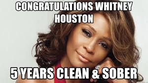 Whitney Meme - congratulations whitney houston 5 years clean sober whitney