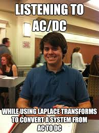 Acdc Meme - listening to ac dc while using laplace transforms to convert a