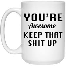 Awesome Mugs by You U0027re Awesome Keep That Up Mugs Ifrogtees