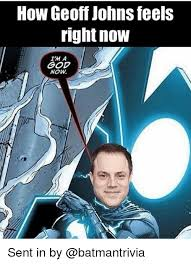 Right In The Feels Meme - how geoff johns feels right now ima god now sent in by meme on sizzle