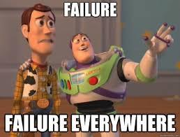 Failure Meme - failure failure everywhere toy story quickmeme