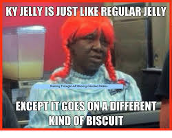 Jelly Meme - ky jelly is just like regular ielly running through hell wearing