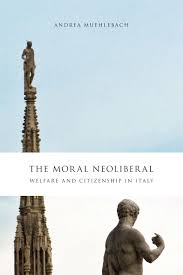 the moral neoliberal welfare and citizenship in italy muehlebach