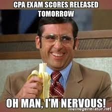 Cpa Exam Meme - cpa exam scores released tomorrow oh man i m nervous steve