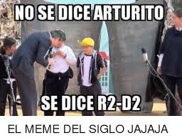 R2d2 Memes - no se dice arturito se dice r2 d2 el meme del siglo jajaja meme on