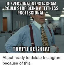 Meme Generator For Instagram - if everwoneon instagram could stop being a fitness professional