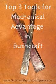 the top 3 tools for mechanical advantage in bushcraft survival