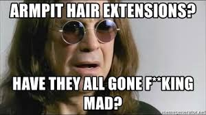 Hair Extension Meme - armpit hair extensions have they all gone f king mad ozzycarmen