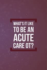 acute care occupational therapy insights from the frontline u2014 ot