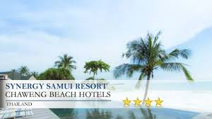 synergy samui resort chaweng beach hotels thailand youtube