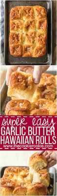 easy garlic butter hawaiian rolls the cookie rookie