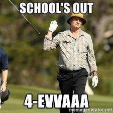 Schools Out Meme - school s out 4 evvaaa fuck it bill murray meme generator
