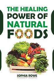 the healing power of natural foods by sophia rowe read online