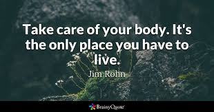 A Place Jim Take Care Of Your It S The Only Place You To Live