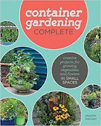 container gardening complete creative projects for growing