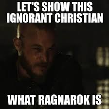 Vikings Meme - vikings let s show this ignorant christian what ragnarok is