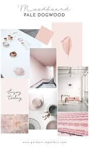 Home Decor Trends Spring 2017 Spring 2017 Mood Board 2 3 Pale Dogwood Blush Pink U2014 Perfect
