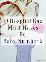 10 Must Haves For A by 10 Hospital Bag Must Haves For Baby Number Two