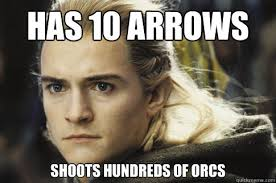 Legolas Memes - has 10 arrows shoots hundreds of orcs bitchy legolas quickmeme