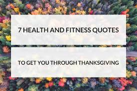 7 health and fitness quotes to get you through thanksgiving