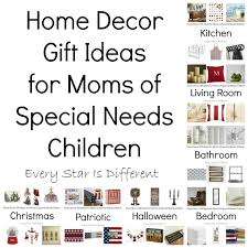Home Decor Gift Items Home Decor Gift Ideas For Moms Of Special Needs Children Every