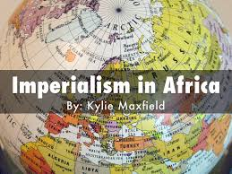 Imperialism Africa Map by Imperialism In Africa By Kylie Maxfield