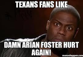 Texans Memes - texans fans like damn arian foster hurt again meme kevin hart the