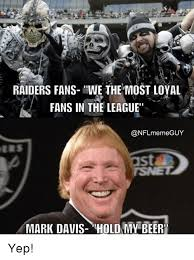 The League Memes - raiders fans we the most loyal fans in the league meme guy mark