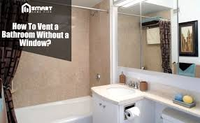 Bathroom Without Bathtub How To Vent A Bathroom Without A Window Windowless Bathroom