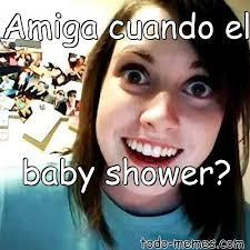 Baby Shower Memes - arraymeme de amiga cuando el baby shower