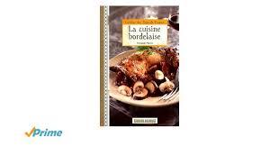 cuisine bordelaise la cuisine bordelaise poche amazon ca françois martin books