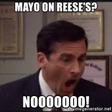 Reese Meme - mayo on reese s nooooooo michael scott yelling no meme generator
