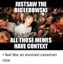 The Big Lebowski Meme - just saw the big lebowski all those memes have context i feel like