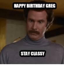 Greg Meme Images - happy birthday greg stay classy greg meme on me me