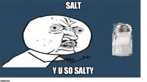 Yu So Meme - salt is salty but why imgflip