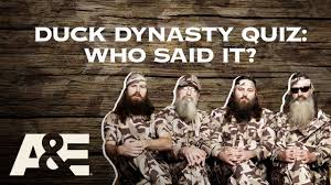 did you see duck dynasty duck dynasty quiz who said it take the quote quiz now a e
