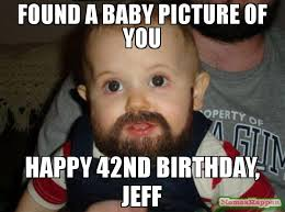 found a baby picture of you happy 42nd birthday jeff meme beard