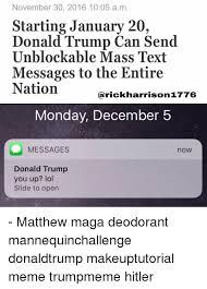 Mass Text Meme - november 30 2016 1005 am starting january 20 donald trump can send