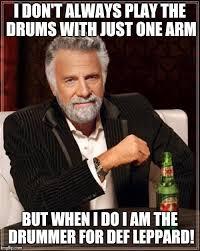 Meme Def - he s still a better drummer than i am imgflip