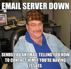 It Guy Meme - email server down sends you an email telling you how to contact him